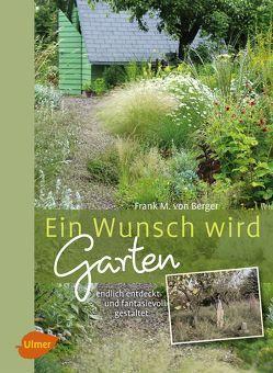 Ein Wunsch wird Garten von Berger,  Frank M. von