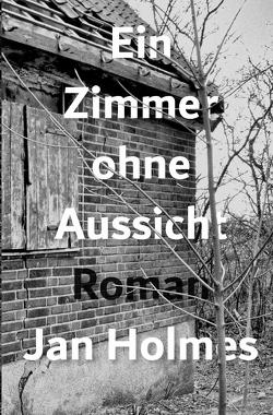 Ein Zimmer ohne Aussicht von Holmes,  Jan
