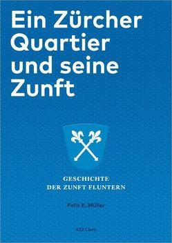 Ein Zürcher Quartier und seine Zunft von Müller,  Felix E.