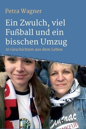 Ein Zwulch, viel Fußball und ein bisschen Umzug von Wagner,  Petra