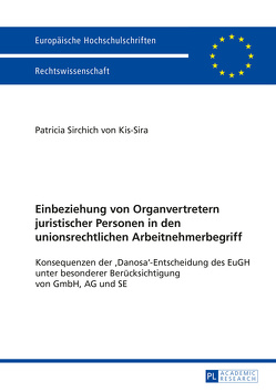 Einbeziehung von Organvertretern juristischer Personen in den unionsrechtlichen Arbeitnehmerbegriff von Sirchich von Kis-Sira,  Patricia