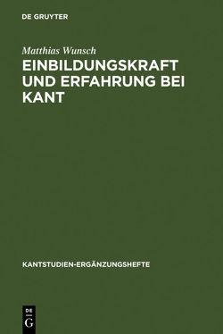 Einbildungskraft und Erfahrung bei Kant von Wunsch,  Matthias