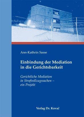 Einbindung der Mediation in die Gerichtsbarkeit von Sasse,  Ann K