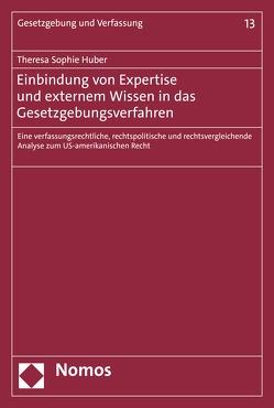 Einbindung von Expertise und externem Wissen in das Gesetzgebungsverfahren von Huber,  Theresa Sophie