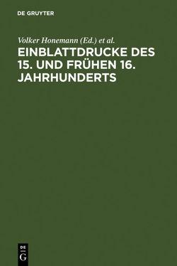 Einblattdrucke des 15. und frühen 16. Jahrhunderts von Eisermann,  Falk, Griese,  Sabine, Honemann,  Volker, Ostermann,  Marcus