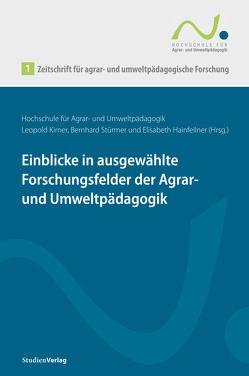 Einblicke in ausgewählte Forschungsfelder der Agrar- und Umweltpädagogik von Hainfellner,  Elisabeth, Kirner,  Leopold, Stürmer,  Bernhard