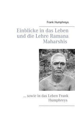 Einblicke in das Leben und die Lehre Ramana Maharshis von Humphreys,  Frank