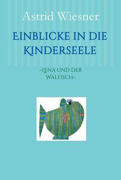 Einblicke in die Kinderseele von Drexler,  Nadine, Kern-Minckwitz,  Ingrid, Scholz,  Martina, Wiesner,  Astrid