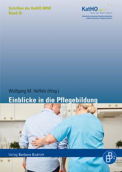 Einblicke in die Pflegebildung von Heffels,  Wolfgang M.