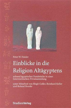 Einblicke in die Religion Altägyptens anhand ägyptischer Fundstücke in einer österreichischen Privatsammlung von W. Haider,  Peter
