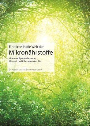 Einblicke in die Welt der Mikronährstoffe von Baumeister-Jesch,  Liutgard