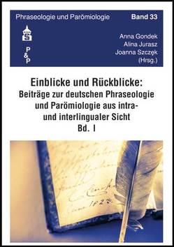 Einblicke – Rückblicke: Beiträge zur deutschen Phraseologie und Parömiologie aus intra- und interlingualer Sicht von Gondek,  Anna, Jurasz,  Alina, Szczęk,  Joanna
