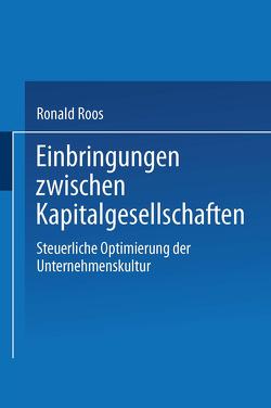 Einbringungen zwischen Kapitalgesellschaften von Roos,  Ronald