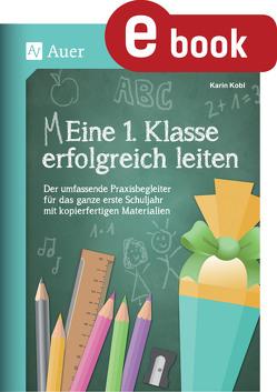 Eine 1. Klasse erfolgreich leiten von Kobl,  Karin