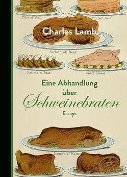 Eine Abhandlung über Schweinebraten von Kalka,  Joachim, Lamb,  Charles, Miller,  Norbert