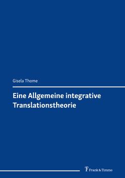 Eine Allgemeine integrative Translationstheorie von Thome,  Gisela