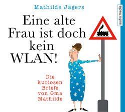 Eine alte Frau ist doch kein WLAN! von Blumhoff,  Christiane, Jägers,  Mathilde