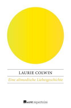 Eine altmodische Liebesgeschichte und andere sentimentale Stories von Colwin,  Laurie, Goridis,  Uta