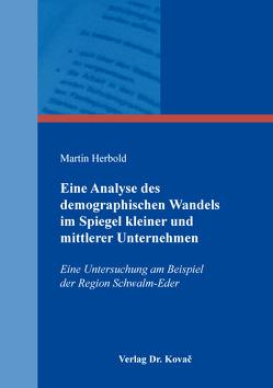 Eine Analyse des demographischen Wandels im Spiegel kleiner und mittlerer Unternehmen von Herbold,  Martin