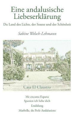 Eine andalusische Liebeserklärung von Welsch-Lehmann,  Sabine