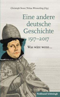 Eine andere deutsche Geschichte 1517–2017 von Nonn,  Christoph, Winnerling,  Tobias
