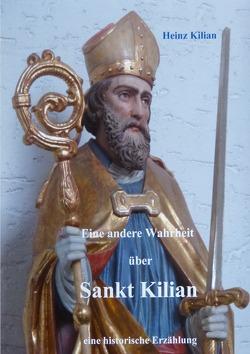 Eine andere Wahrheit über Sankt Kilian von Kilian,  Heinz
