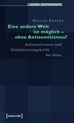 Eine andere Welt ist möglich – ohne Antisemitismus? von Knothe,  Holger