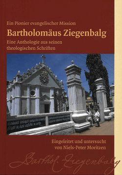 Eine Anthologie aus seinen theologischen Schriften von Moritzen,  Niels-Peter, Ziegenbalg,  Bartholomäus