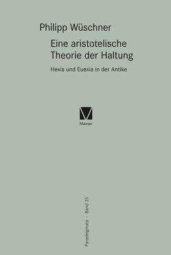 Eine aristotelische Theorie der Haltung von Wüschner,  Philipp