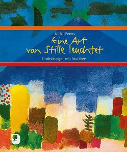 Eine Art von Stille leuchtet von Klee,  Paul, Peters,  Ulrich