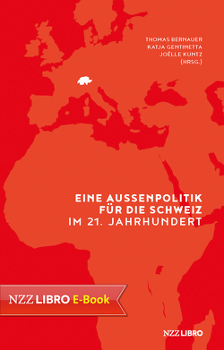 Eine Aussenpolitik für die Schweiz im 21. Jahrhundert von Bernauer,  Thomas, Gentinetta,  Katja, Kuntz,  Joelle