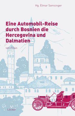 Eine Automobil-Reise durch Bosnien die Hercegovina und Dalmatien von Samsinger,  Elmar, Schmal-Filius,  Adolf