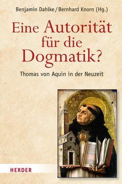 Eine Autorität für die Dogmatik? Thomas von Aquin in der Neuzeit von Dahlke,  Benjamin, Knorn,  Bernhard