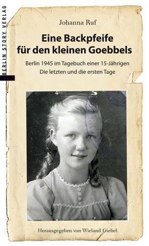 Eine Backpfeife für den kleinen Goebbels von Giebel,  Wieland, Ruf,  Johanna
