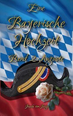 Eine Bayerische Hochzeit. Band 2: Auguste von Jaaga,  Josefa vom