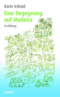 Eine Begegnung auf Madeira von Irshaid,  Karin