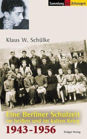 Eine Berliner Schulzeit im heißen und kalten Krieg von Kleindienst,  Jürgen, Schülke,  Klaus W.