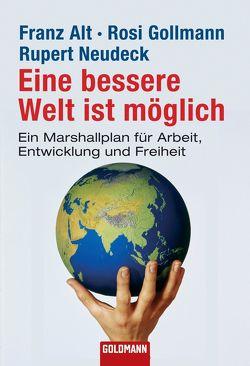 Eine bessere Welt ist möglich von Alt,  Franz, Gollmann,  Rosi, Neudeck,  Rupert
