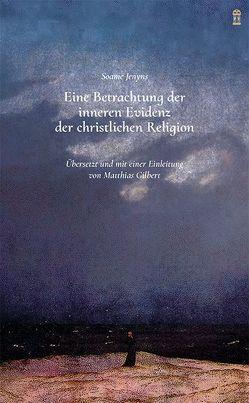 Eine Betrachtung der inneren Evidenz der christlichen Religion von Gilbert,  Matthias, Jenyns,  Soame