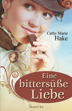 Eine bittersüße Liebe von Hake,  Cathy Marie, Jilg,  Rebekka