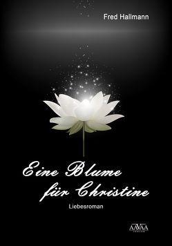 Eine Blume für Christine – Großdruck von Hallmann,  Fred