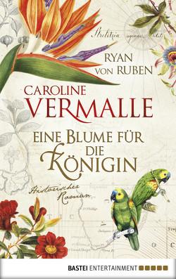 Eine Blume für die Königin von Reichart-Schmitz,  Gabi, Ruben,  Ryan von, Vermalle,  Caroline