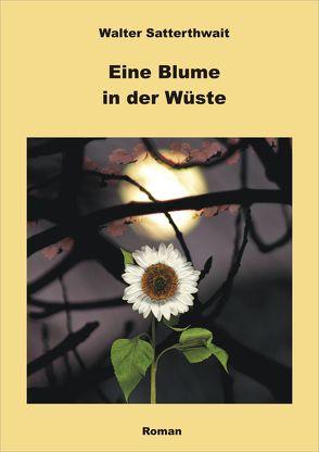 Eine Blume in der Wüste von Satterthwait,  Walter, Schmitz,  Werner