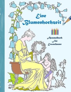 Eine Blumenhochzeit (Ausmalbuch) von Rose,  Luisa