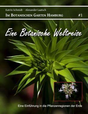 Eine Botanische Weltreise von Laatsch,  Alexander, Schmidt,  Katrin
