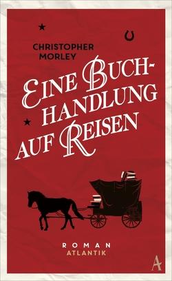 Eine Buchhandlung auf Reisen von Horst,  Felix, Morley,  Christopher