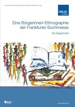 Eine BürgerInnen-Ethnographie der Frankfurter Buchmesse von Ebner-Zarl,  Astrid, Gebesmair,  Andreas, Musik,  Christoph