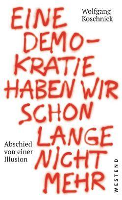 Eine Demokratie haben wir schon lange nicht mehr von Koschnick,  Wolfgang J