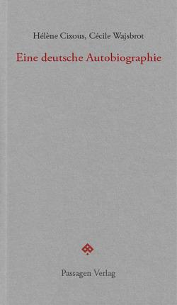 Eine deutsche Autobiographie von Cixous,  Hélène, Engelmann,  Peter, von der Osten,  Esther, Wajsbrot,  Cécile