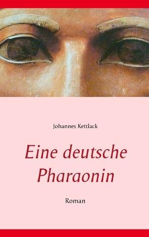 Eine deutsche Pharaonin von Kettlack,  Johannes